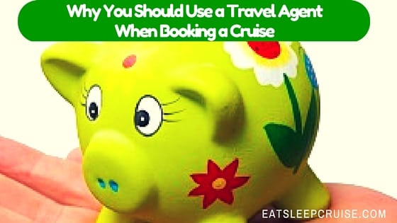 Why You Should Use A Travel Agent When Booking A Cruise: Hint it Will Save you Money!