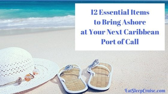 UPDATED 2017 – 12 Essential Items to Bring Ashore at Your Next Caribbean Port of Call