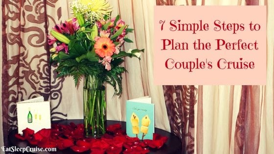 7 Simple Steps to Plan the Perfect Couple's Cruise