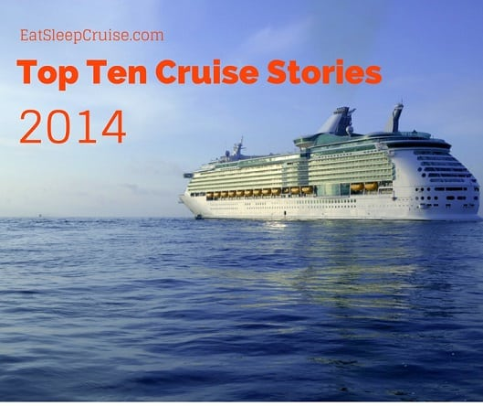 Cruise News in Review: Top Cruise News Stories of 2014