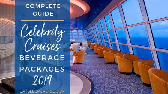 Complete Guide to Celebrity Cruises Beverage Packages 2019