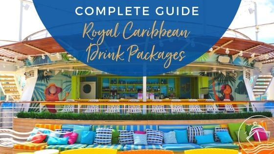 Royal Caribbean Drink Packages Guide - Updated for 2019