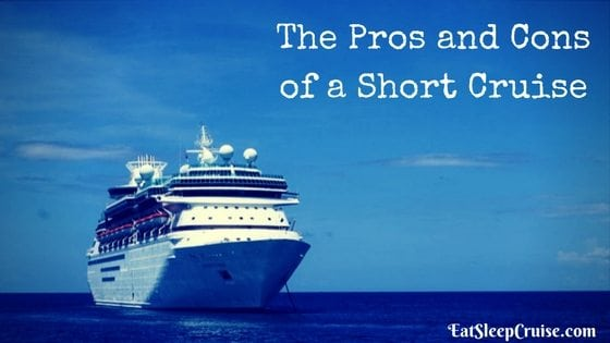 The Pros and Cons of a Short Cruise
