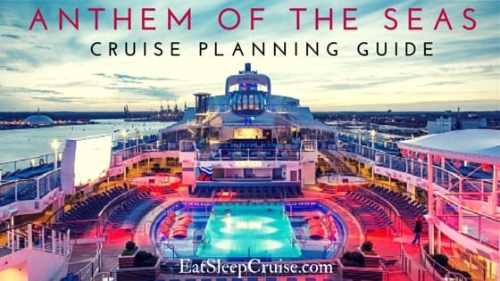 Step-By-Step Guide to Plan an Anthem of the Seas Cruise