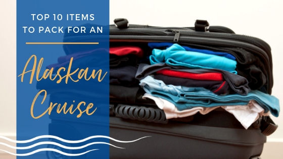 Top 10 Items to Pack for an Alaskan Cruise