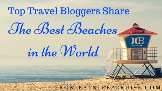 Travel Bloggers' Best Beaches in the World