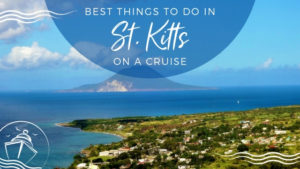 Best Things to Do in St. Kitts on a Cruise