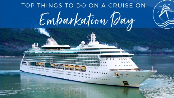 Top Things to Do on a Cruise on Embarkation Day 2019