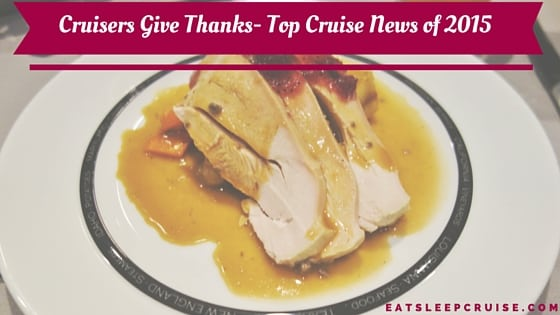Cruisers Give Thanks- Top Cruise News of 2015