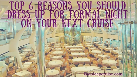 Top 6 Reasons You Should Dress for Your Cruise Formal Night