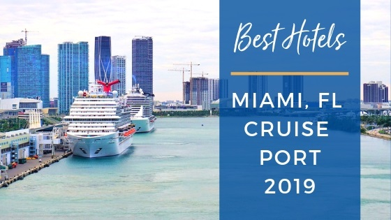 The 9 Best Hotels Near Miami Cruise Port in 2019