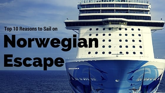 Top 10 Reasons to Sail on Norwegian Escape Cruise Ship