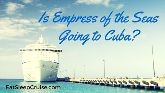 Is Empress of the Seas Going to Cuba?