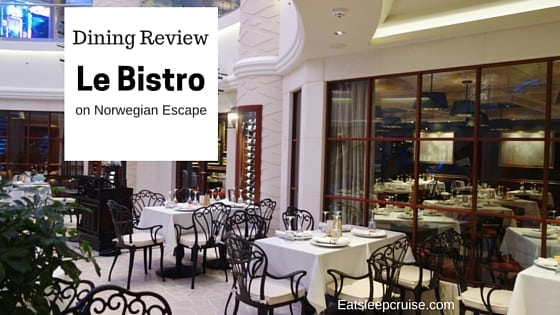 Le Bistro on Norwegian Escape Restaurant Review