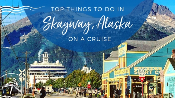 Top Things to Do in Skagway, Alaska on a Cruise