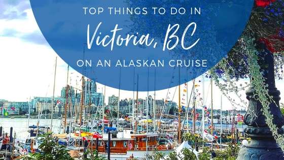 Top Things to Do in Victoria, BC on an Alaskan Cruise 2019