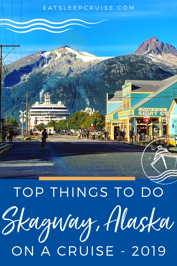 Top Things to do Skagway, Alaska on a Cruise - 2019