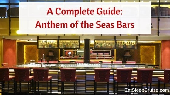 Anthem of the Seas Bars- A Complete Guide