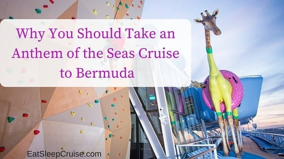 Why You Should Take an Anthem of the Seas Cruise to Bermuda