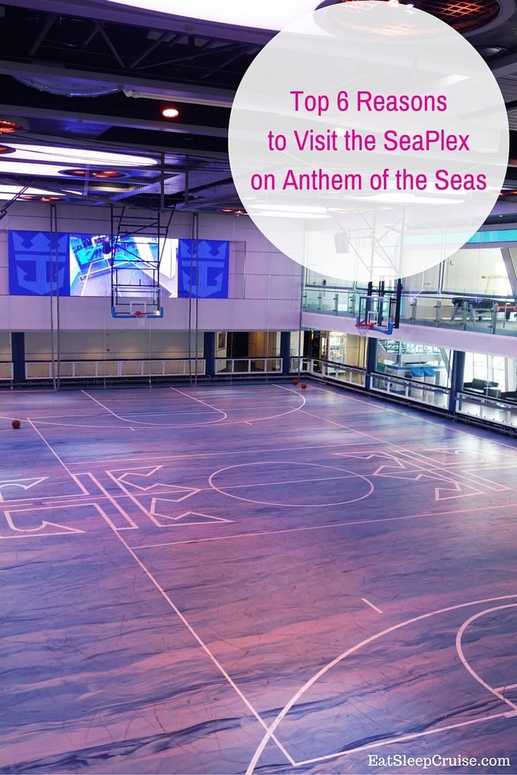 Top 6 Reasons to Visit the SeaPlex on Anthem of the Seas