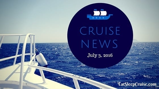 Cruise News July 3, 2016