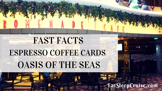 Fast Facts- The Espresso Coffee Card on Oasis of the Seas