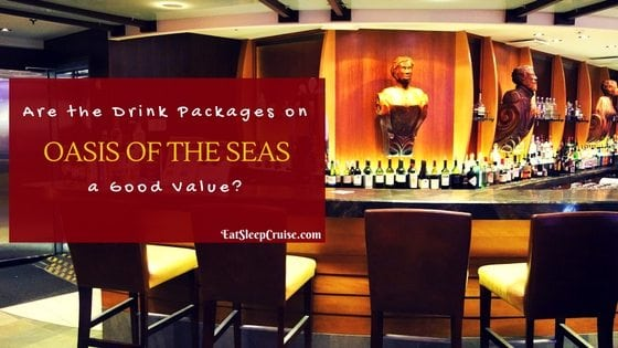 Are the Drink Packages on Oasis of the Seas a Good Value?