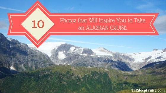 10 Photos that Will Inspire You to Take an Alaskan Cruise