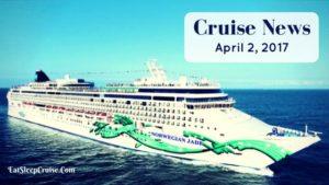 Cruise News April 2, 2017
