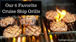 Our 6 Favorite Cruise Ship Grills