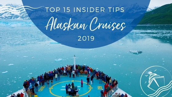 Top 15 Alaska Cruise Tips Every Cruiser Needs to Know for 2019