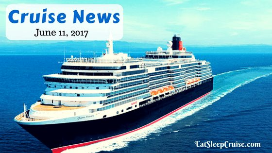 Cruise News June 11, 2017