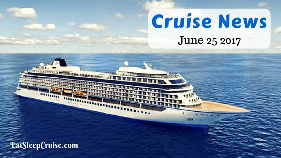 Cruise News June 25, 2017