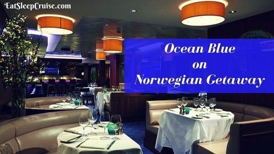 5 Mouthwatering Reasons to Visit Ocean Blue on Norwegian Getaway