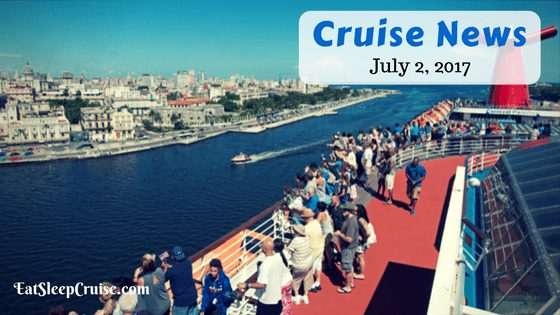Cruise News July 2, 2017