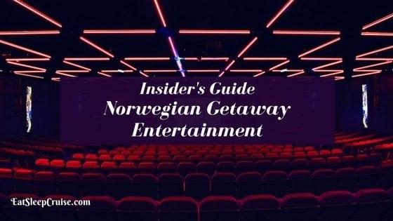 Insider's Guide to Norwegian Getaway Entertainment