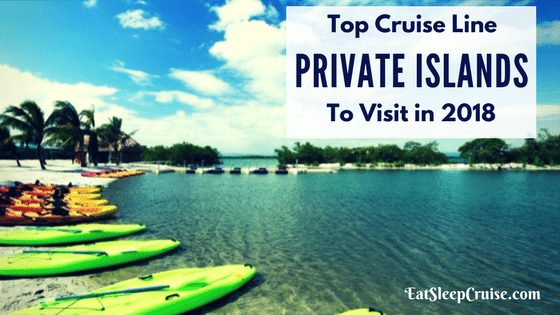 Best Cruise Line Private Islands to Visit in 2018
