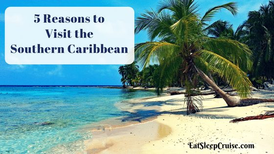 Top 5 Reasons to Visit the Southern Caribbean Now