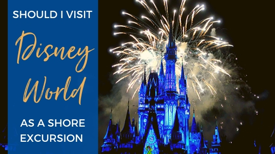 Should I Go to Disney World as a Shore Excursion?