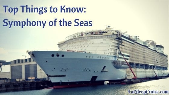 Top Things to Know- Symphony of the Seas