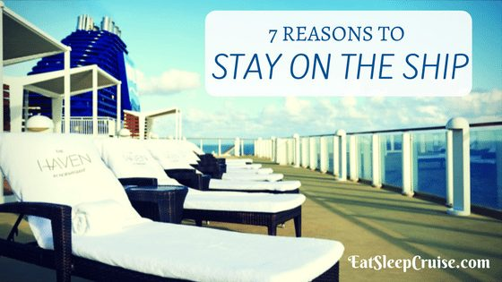 7 Reasons to Stay on the Ship at Your Next Port