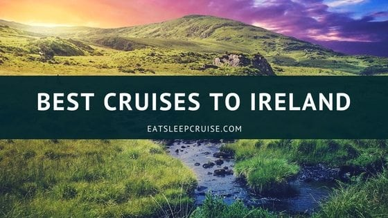 Best Cruises to Ireland 2018