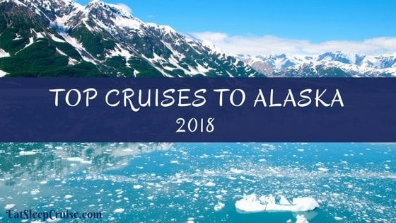 Our Picks For Top Alaska Cruises In 2018 Eatsleepcruise Com