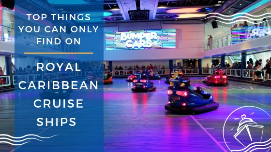 Top Things You Can Only Find on Royal Caribbean International Ships