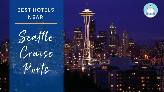 Best Hotels Near Seattle Cruise Ports