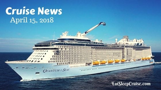 Cruise News April 15, 2018