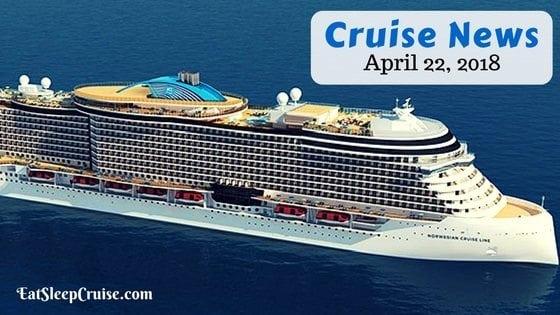 Cruise News April 22, 2018