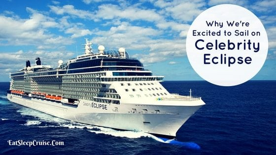 Why We Are Excited to Sail on Celebrity Eclipse