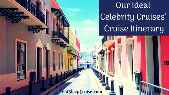 Our Ideal Celebrity Cruises' Cruise Itinerary