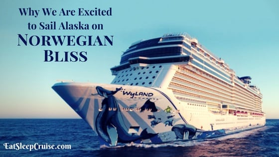Why We Are Excited to Cruise to Alaska on Norwegian Bliss